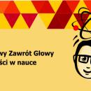 """""""Naukowy Zawrót Głowy – nowości w nauce"""" – czekamy na autorów prac doktorskich i studenckich"""